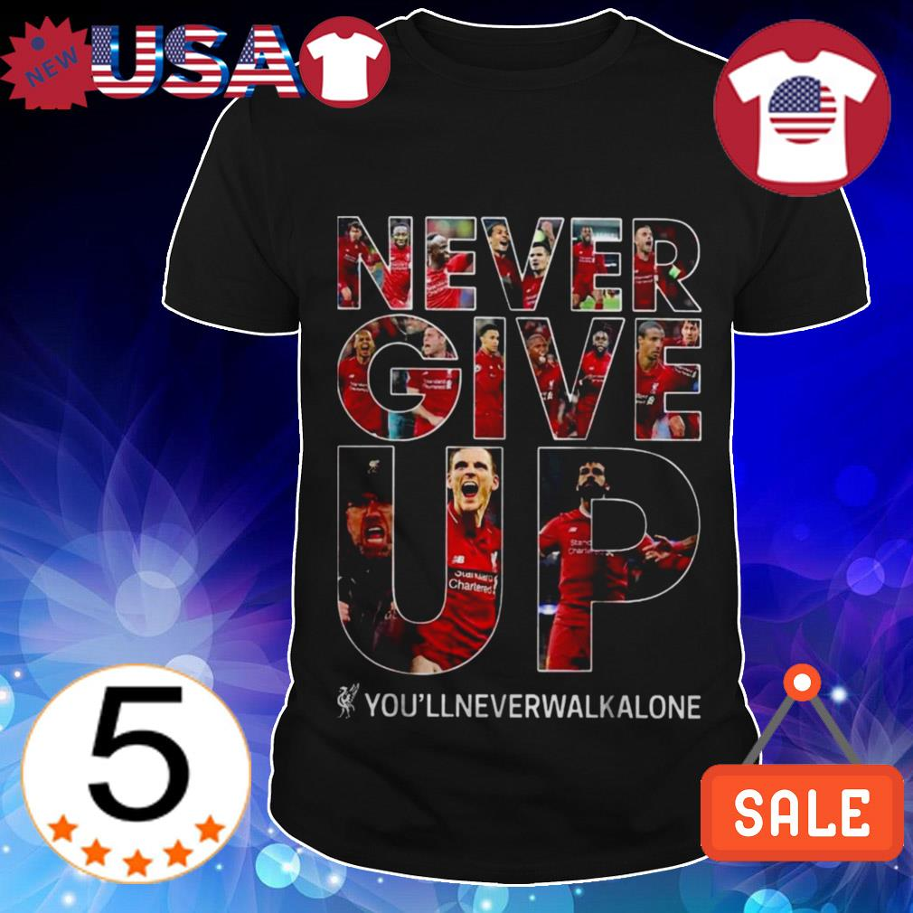 Livepool Never give up you'll never walk alone shirt