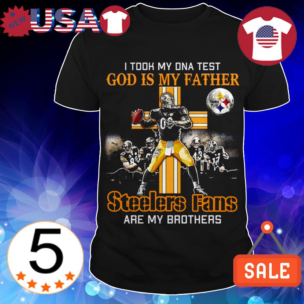 Pittsburgh Steelers cross I took my DNA test God is my father Steelers fans are my brothers shirt