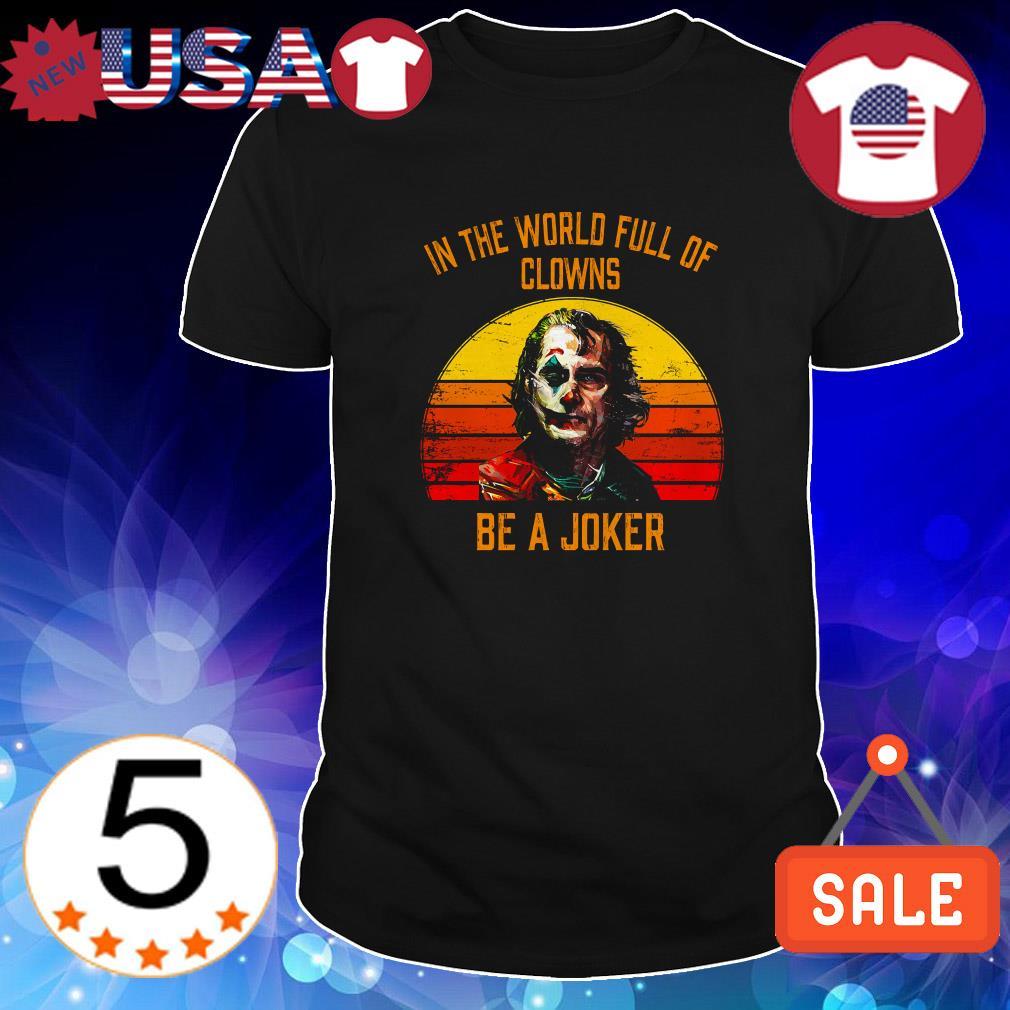 In the world full of clowns be a Joker vintage shirt