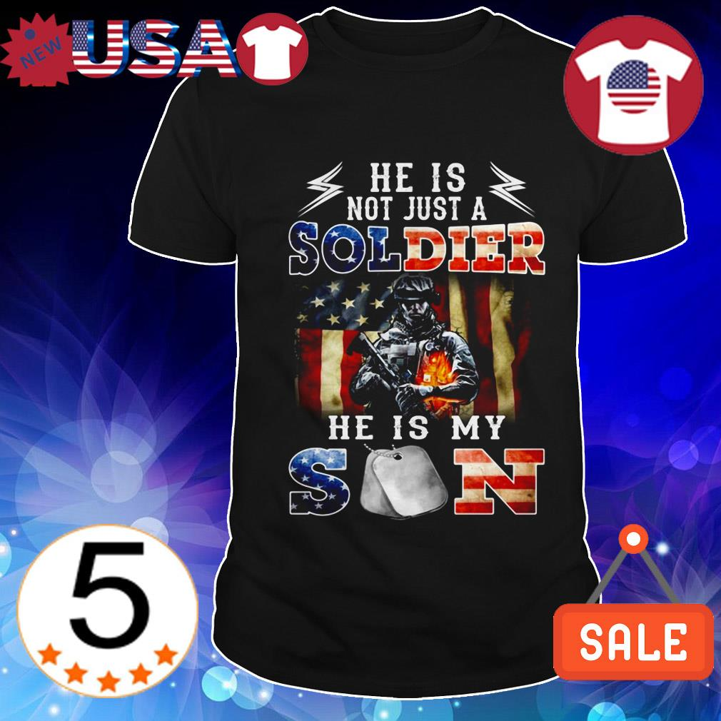 He is not just a soldier he is my son shirt