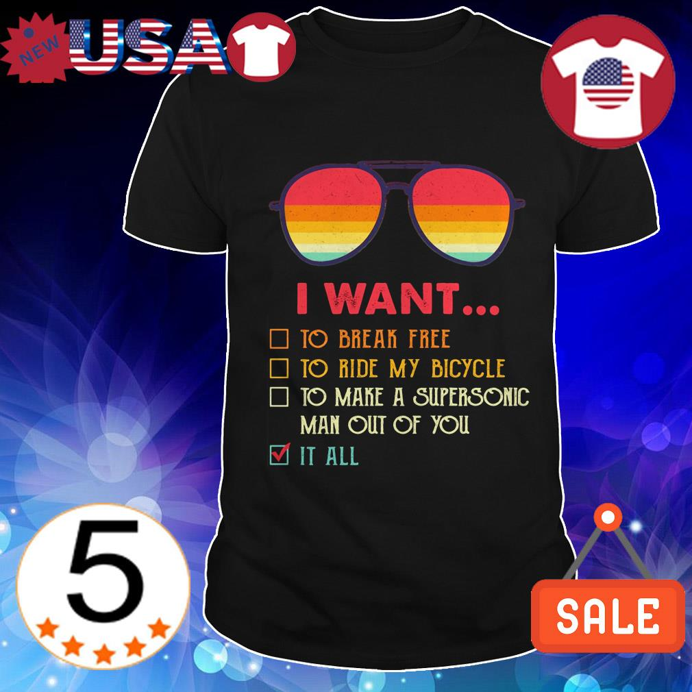 I want to break free to ride my bicycle to make a supersonic man out of you it all shirt