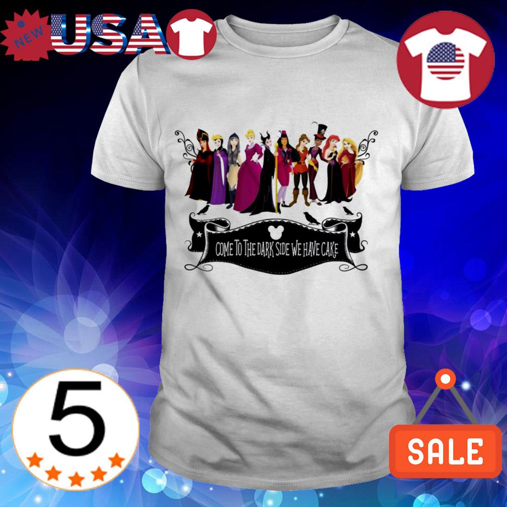 Disney Villains come to the dark side we have cake shirt