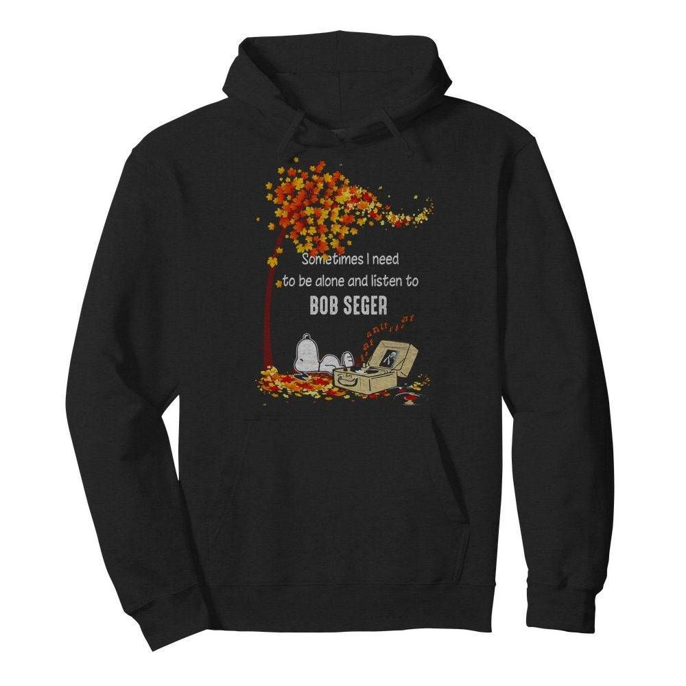 Snoopy and Autumn leaf tree Sometimes I need to be alone and listen to Bob Seger shirt