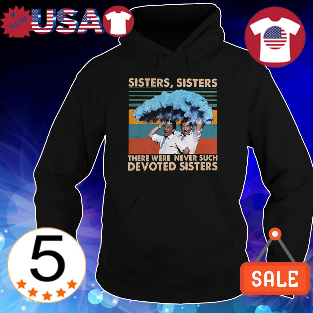Vintage Sister Sister there were never such devoted Sisters shirt