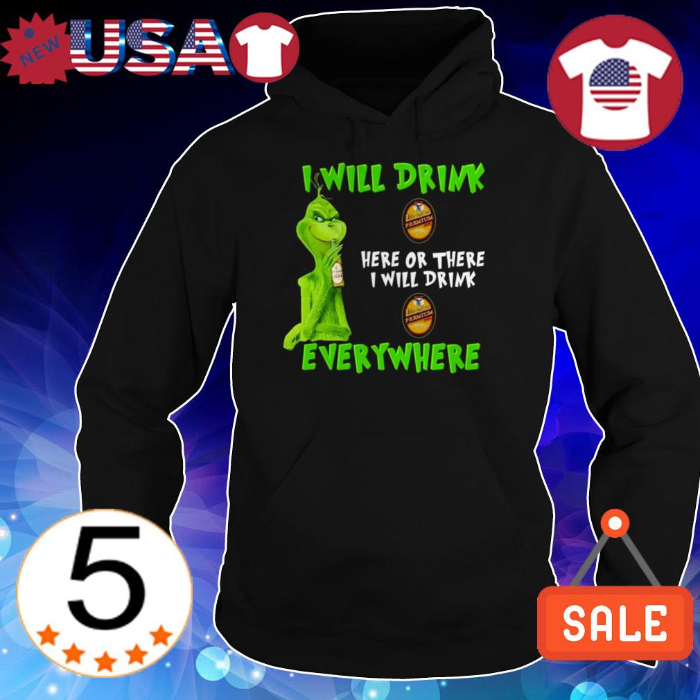Grinch i will drink Yuengling Premium beer here or there i will drink everywhere shirt