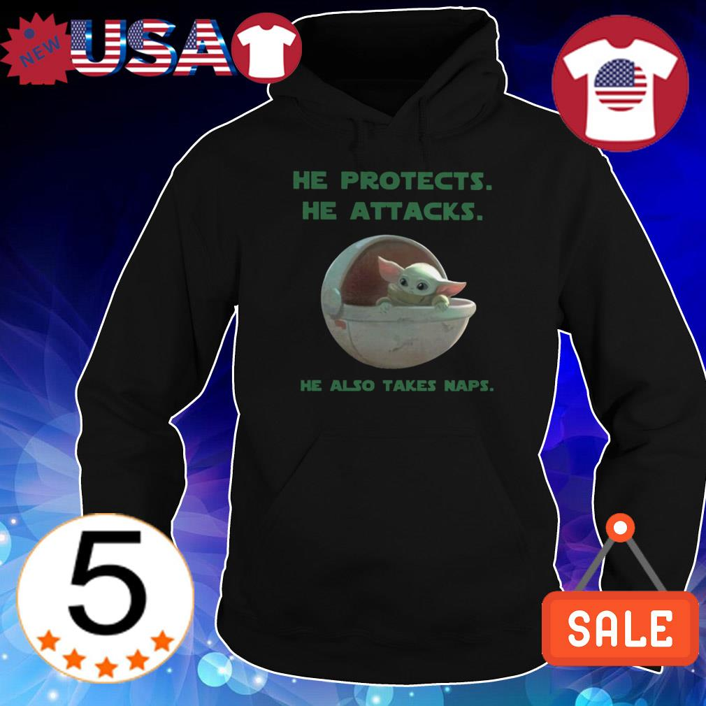 Star Wars Baby Yoda he protects he attacks he also take naps shirt