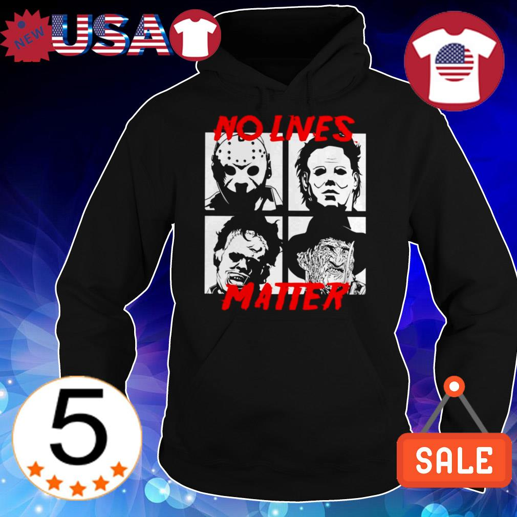 Horror characters movies no lives no matter shirt