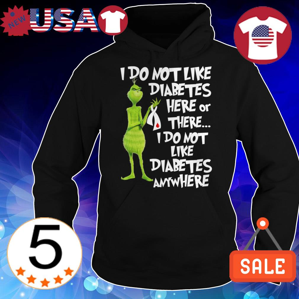 Grinch I do not like diabetes here or there I do not like diabetes anywhere shirt