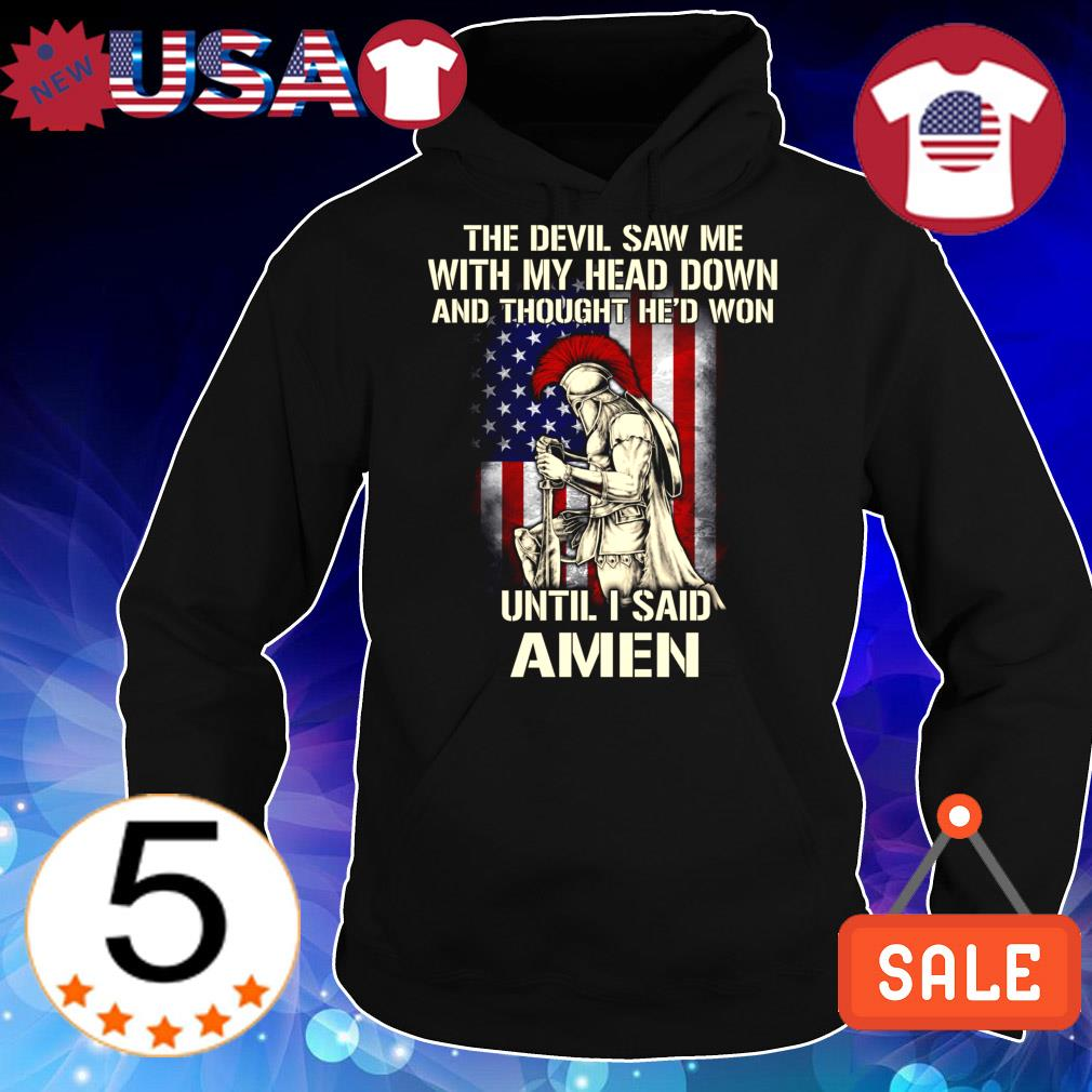 American The Devil saw me with my head down and thought he'd won until I said amen shirt