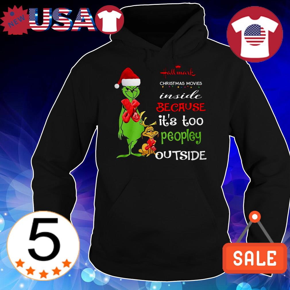 Grinch Hallmark Christmas movies inside because it's too peopley outside sweater