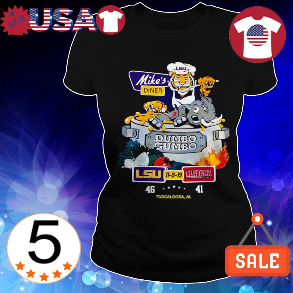 Mike's diner dumbo gumbo LSU Tigers 11-9-19 Alabama Crimson Tide shirt