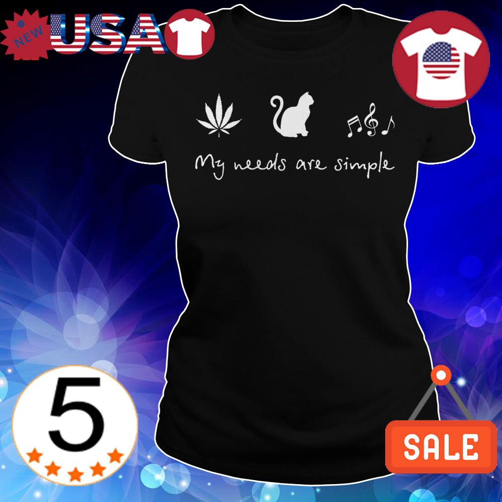 My needs are simple weed cat music shirt