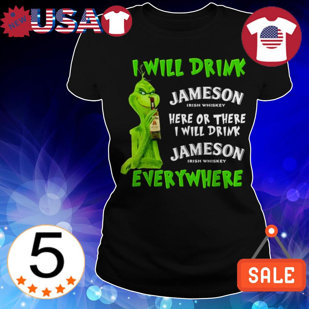 Grinch i will drink Jameson Irish whiskey here or there i will drink everywhere shirt