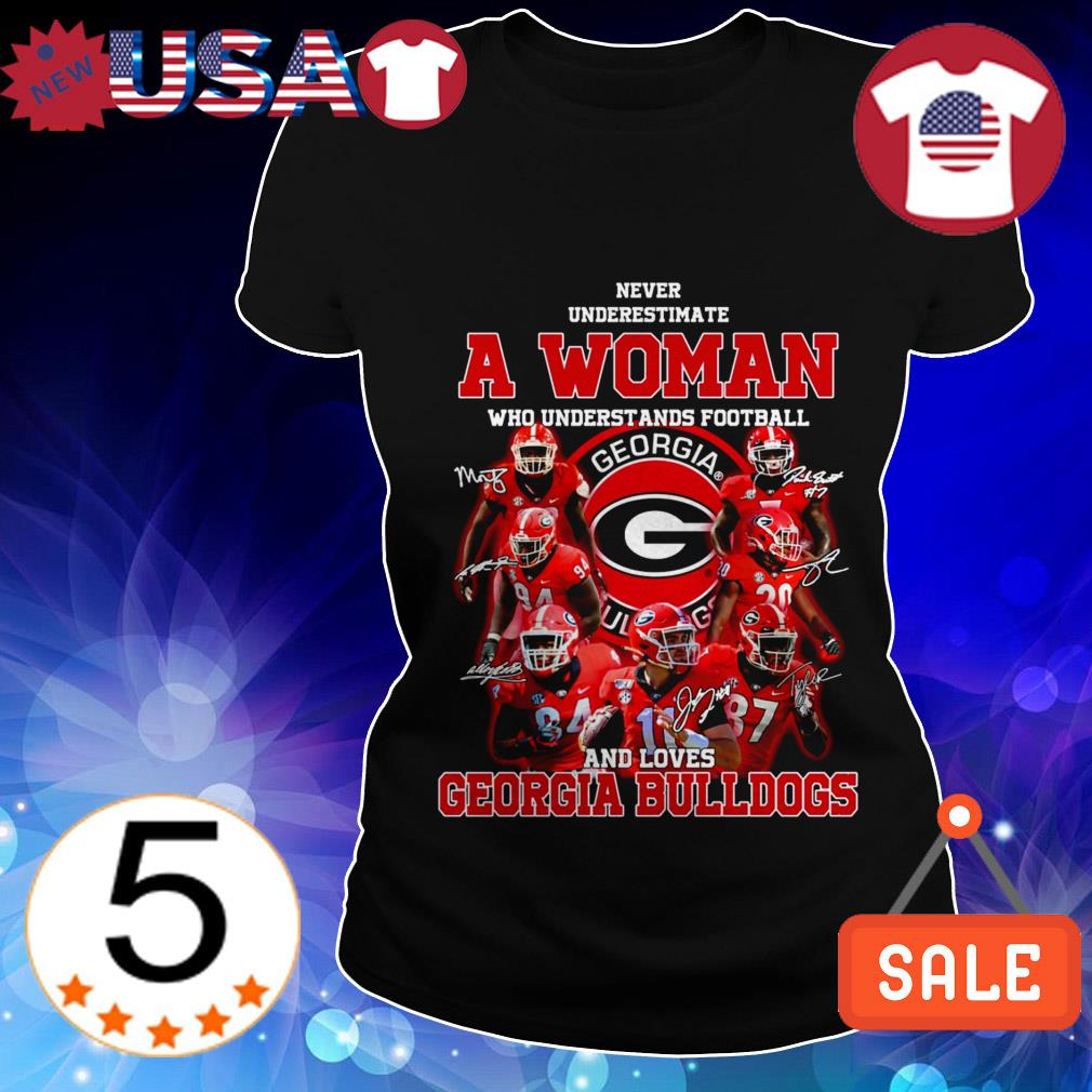 Never underestimate a woman who understand football and loves Georgia Bulldogs signature shirt