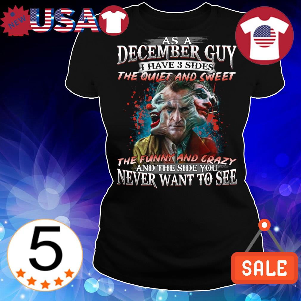 Official Joaquin Phoenix as a December guy I have 3 sides the quiet and sweet the funny shirt