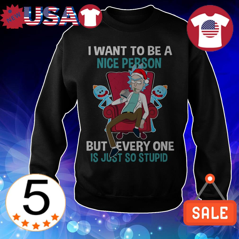 Rick Santa I want to be a nice person but everyone Is just so stupid Christmas sweater