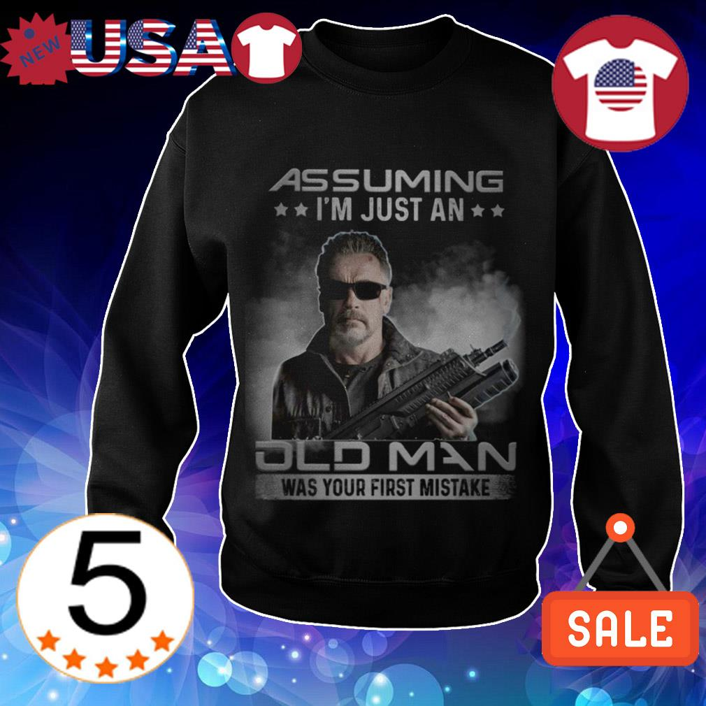 Terminator Assuming I'm just an old man was your first mistake shirt
