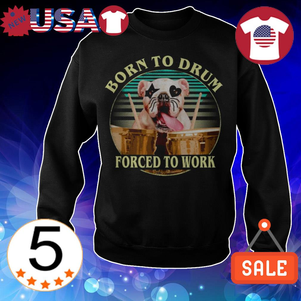 French Bulldog born to drum forced to work shirt
