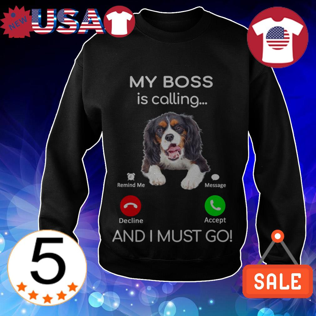 My boss is calling and i must go Border Collie shirt