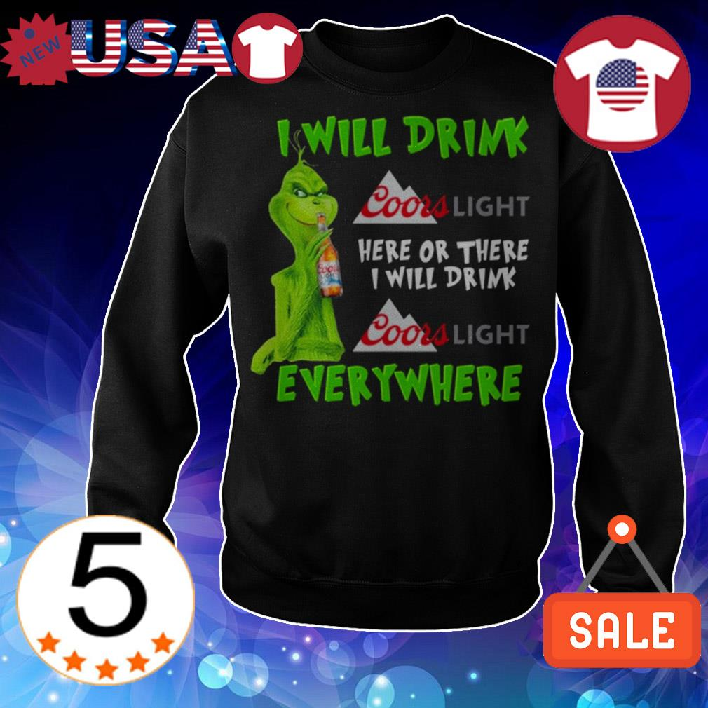 Grinch i will drink Coors Light beer here or there i will drink everywhere shirt