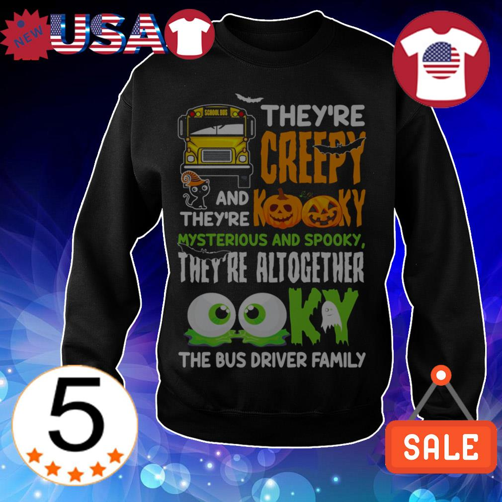 They're creepy and they're kooky mysterious and spooky they're all together ooky the bus driver family shirt