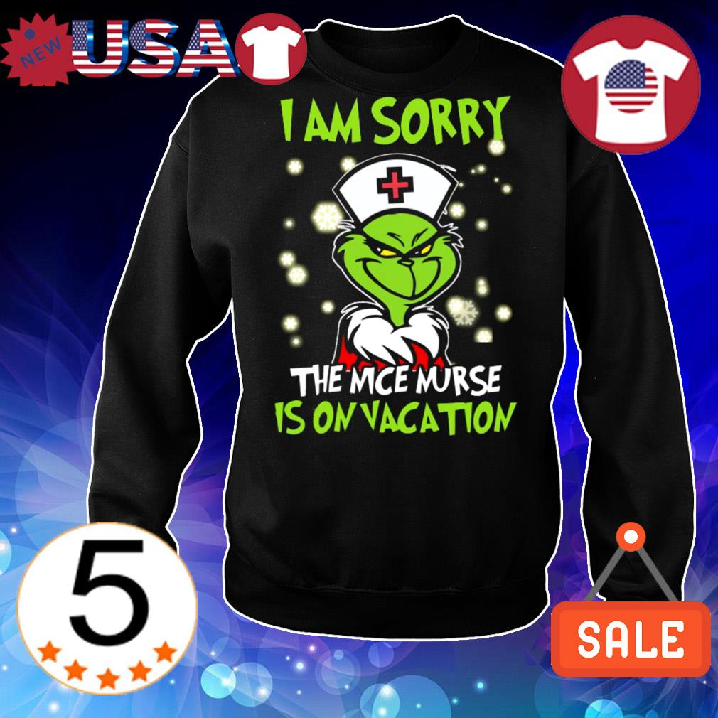 Grinch I am sorry the nice Nurse is on vacation Christmas sweater