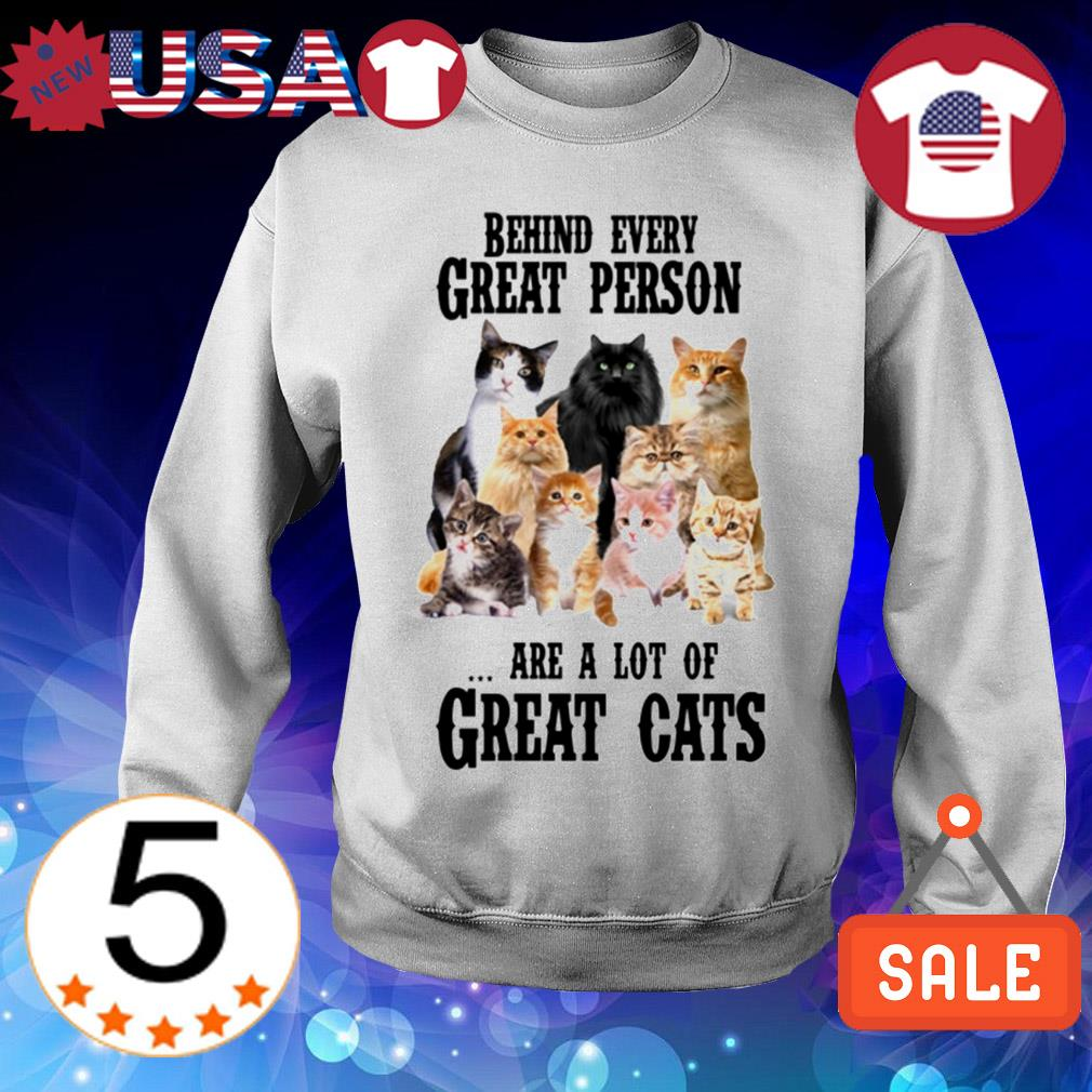 Behind every person are a lot of great cats shirt