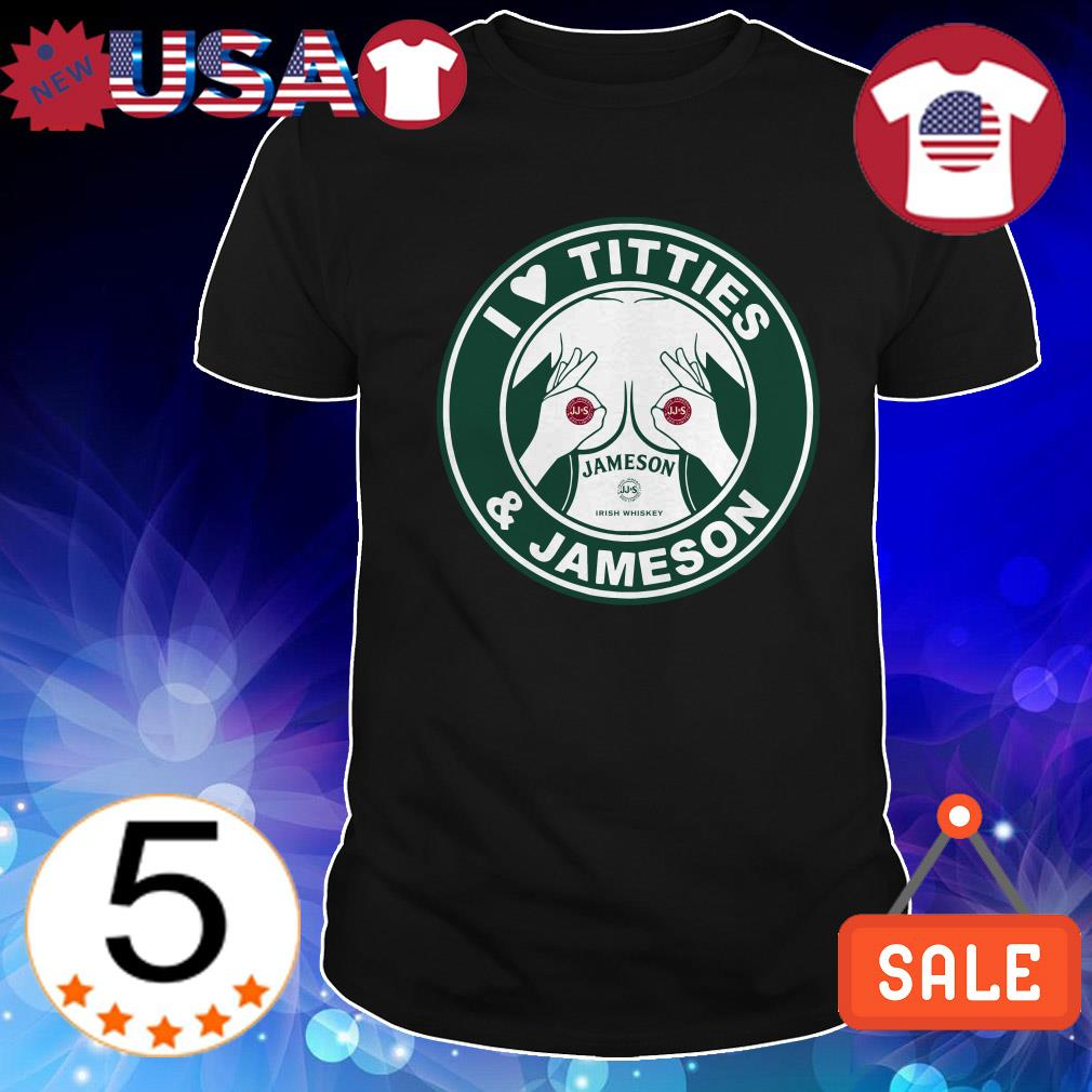 I love titties and Jameson Irish Whiskey shirt