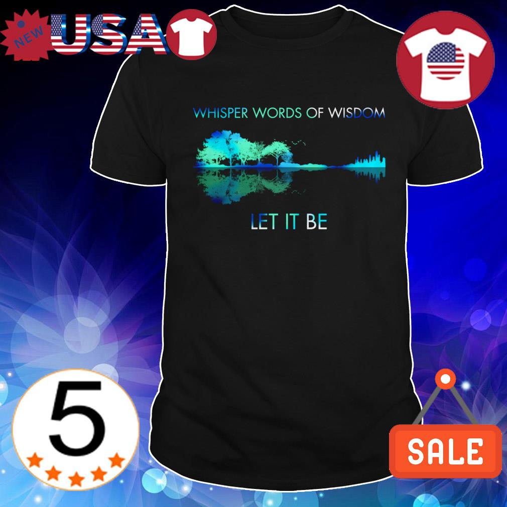 Whisper words of wisdom let it be mirror reflection shirt