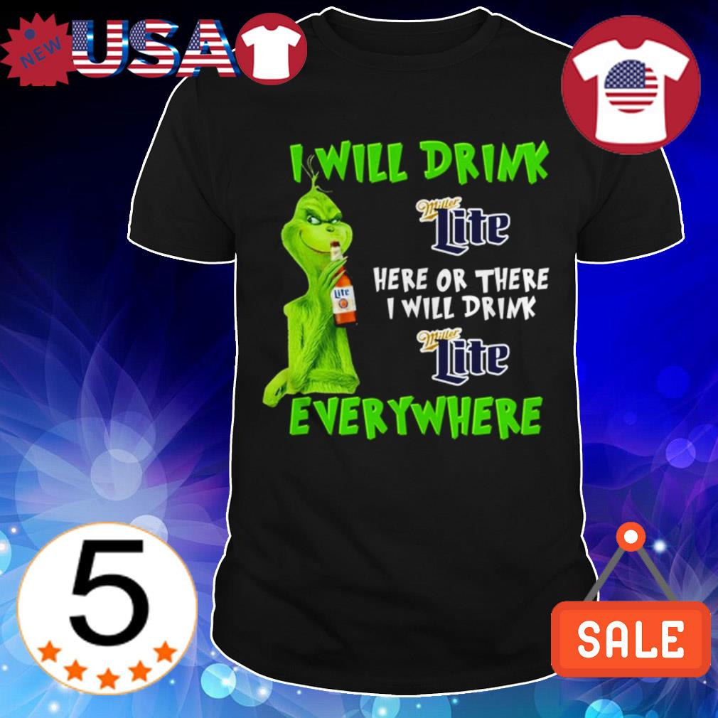 Grinch i will drink Miller Lite beer here or there i will drink everywhere shirt