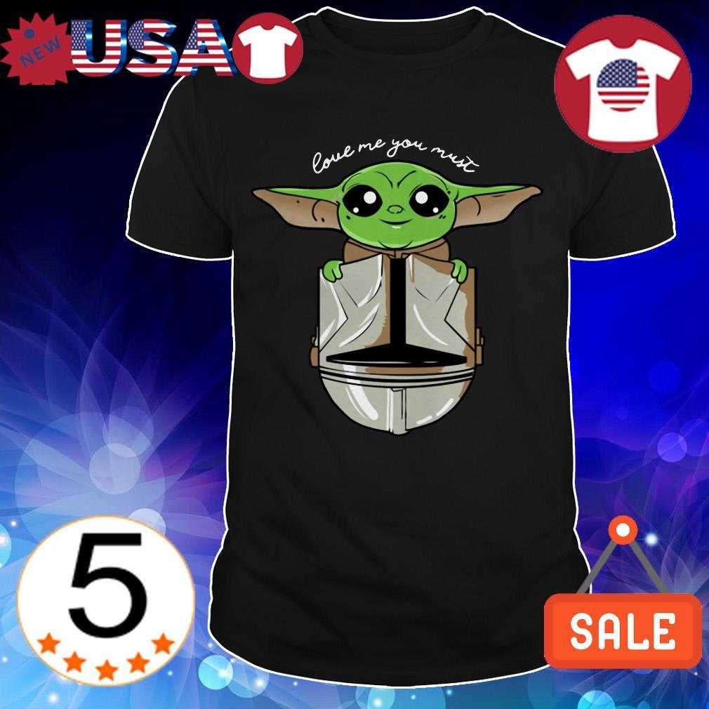 Baby Yoda love me you must shirt