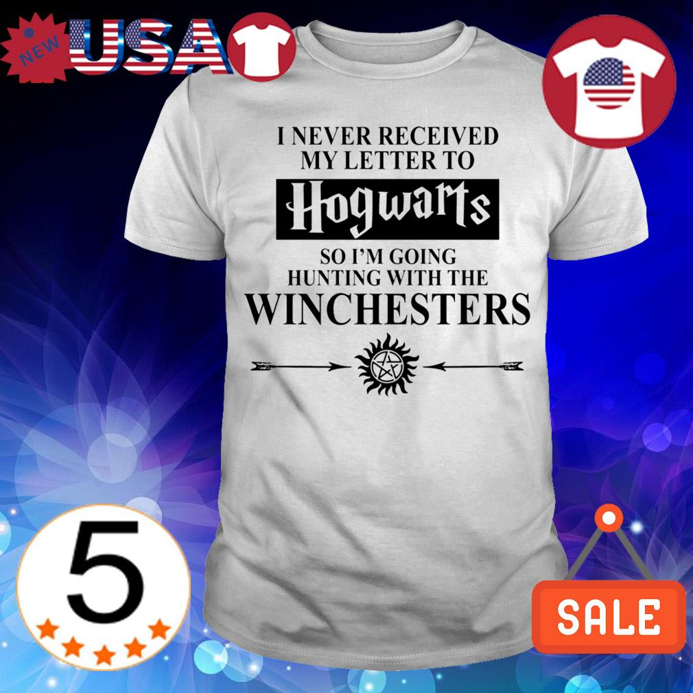 I never received my letter to Hogwarts so i'm going huting with the Winchesters shirt