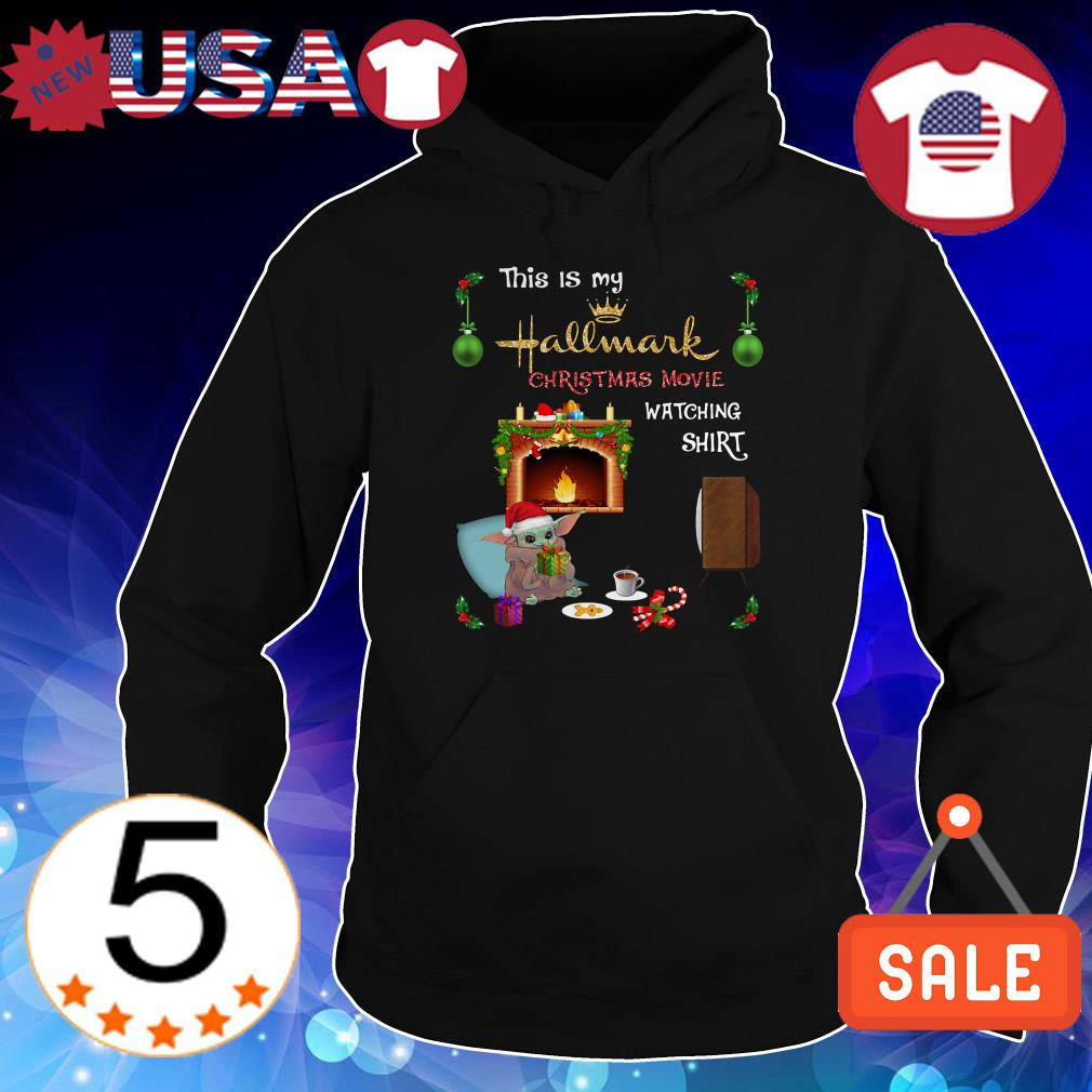 Baby Yoda this is my Hallmark Christmas Movie watching shirt sweatshirt