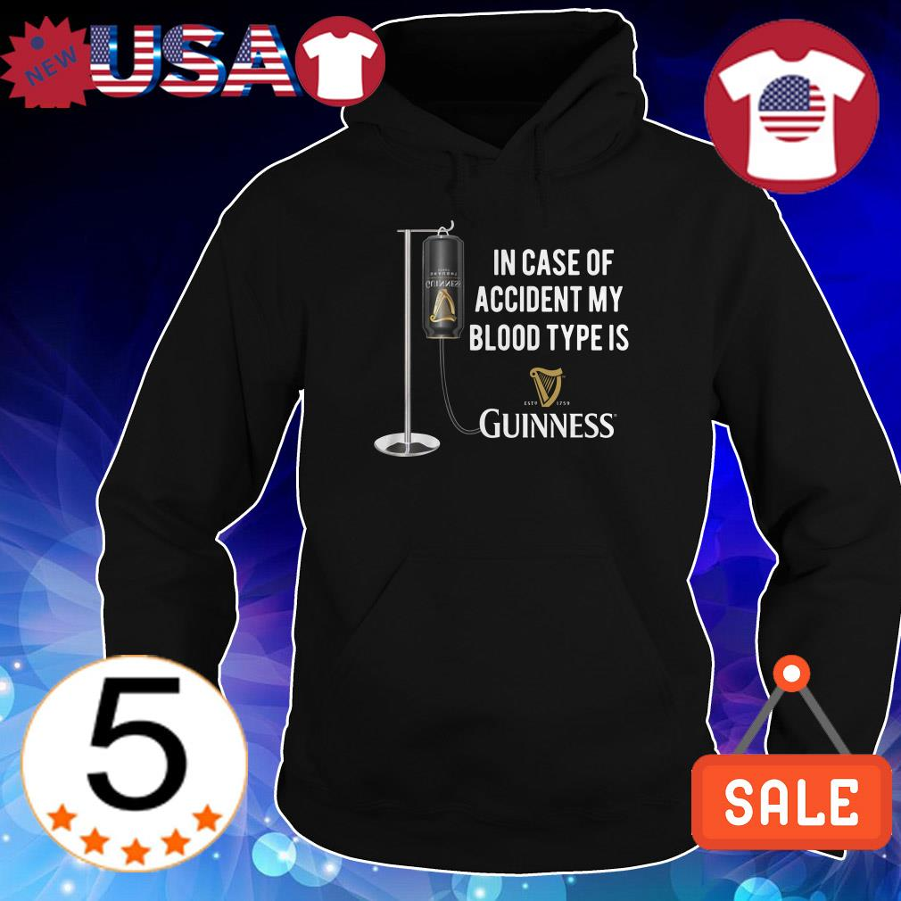 In case of accident my blood type is Guinness Beer shirt