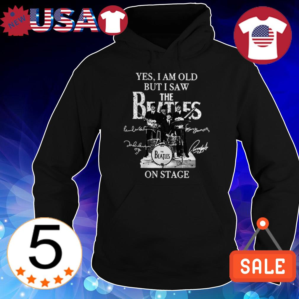 Yes I am old but i saw the Beatles on stage signatures shirt