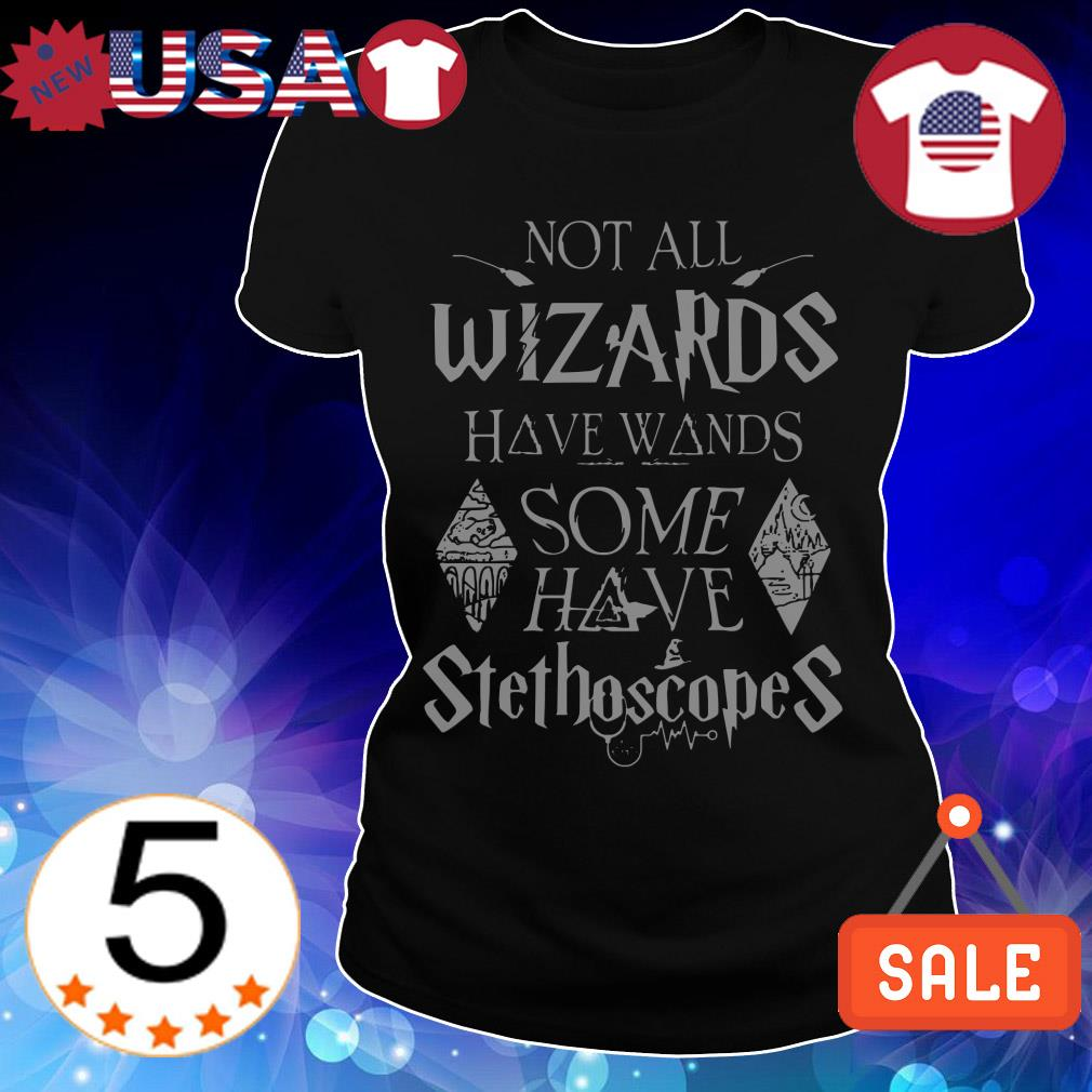 Harry Potter not all wizards have wands some have stethoscopes shirt