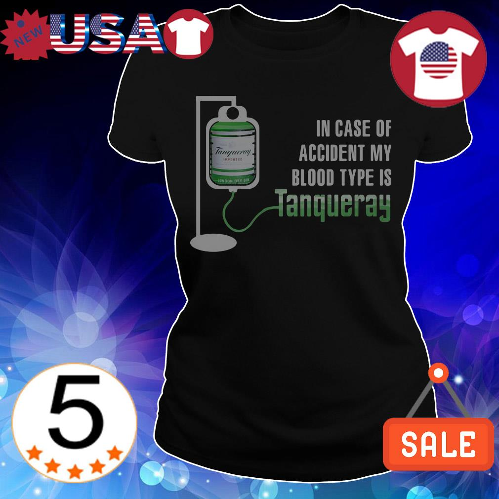 In case of accident my blood type is Tanqueray shirt