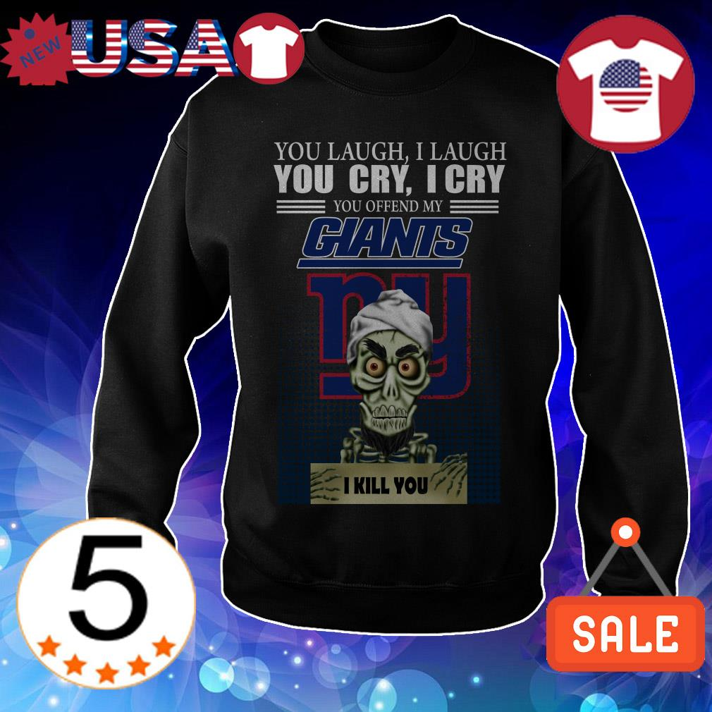 Jeff Dunham you laugh i laugh you cry i cry you offend my New York Giants i will kill you shirt
