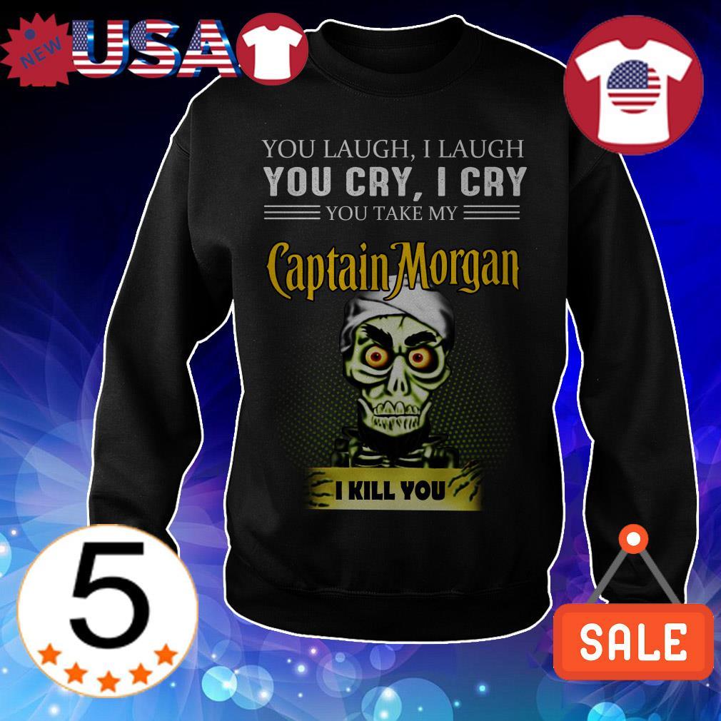 Jeff Dunham you laugh i laugh you cry i cry you offend my Captain Morgan i will kill you shirt