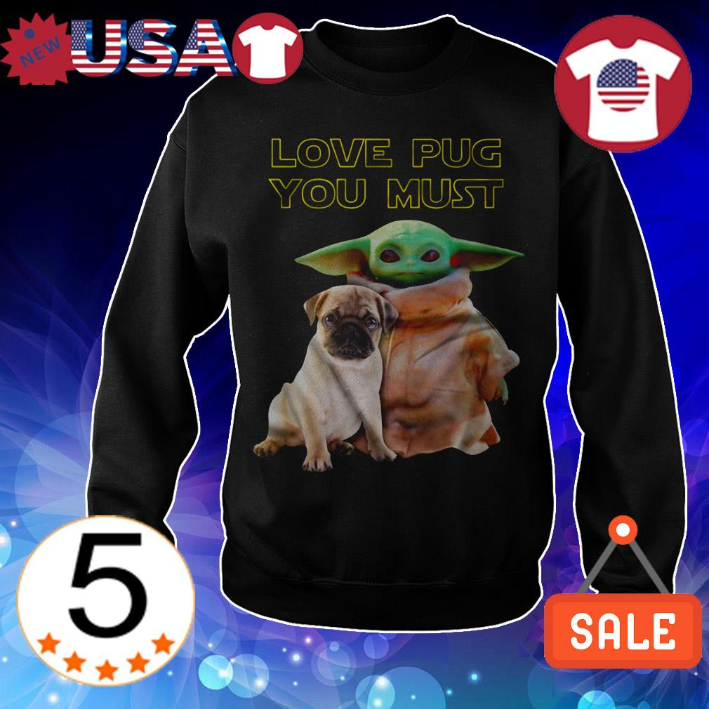 Star Wars Baby Yoda love Pug you must shirt