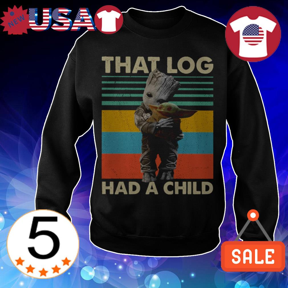 Baby Groot hug Baby Yoda that log had a child vintage shirt