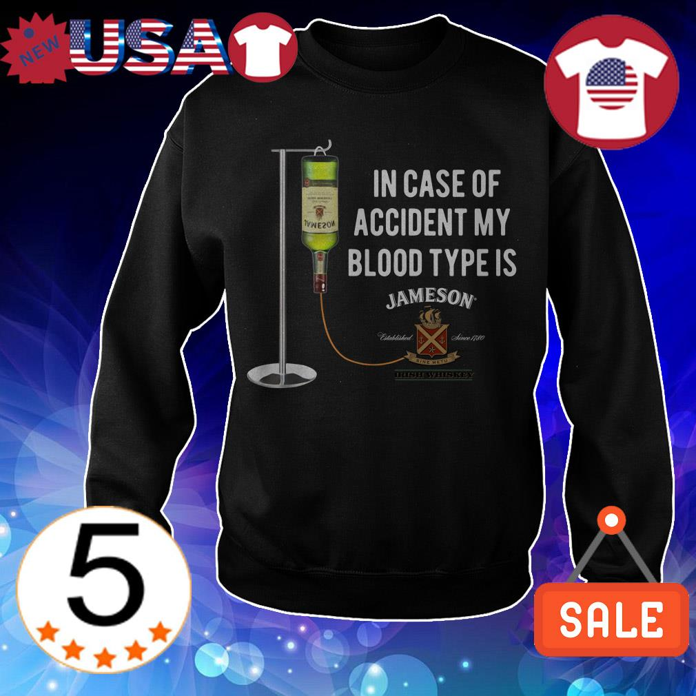 In case of accident my blood type is Jameson Irish Whiskey shirt