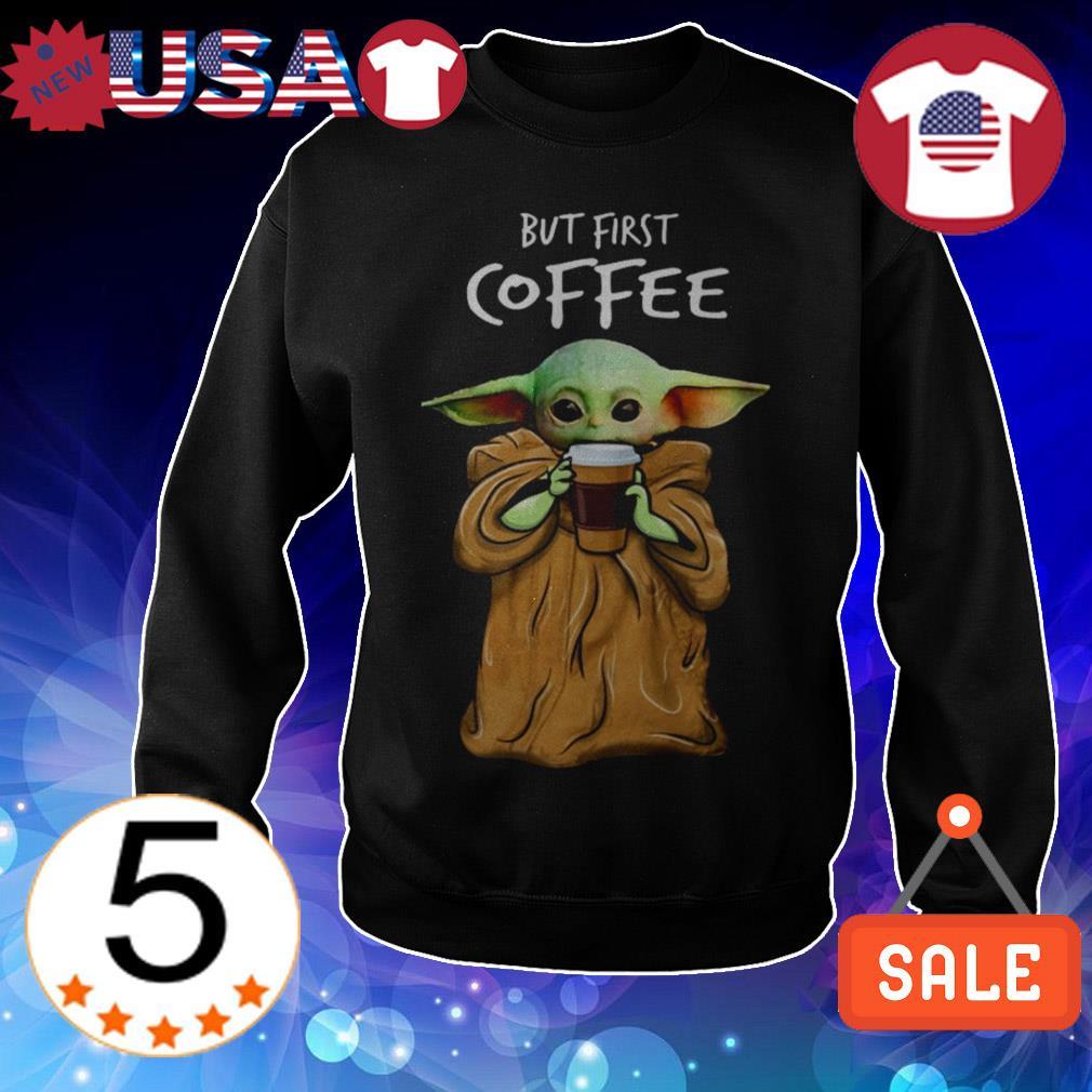 Star Wars Baby Yoda but first coffee shirt
