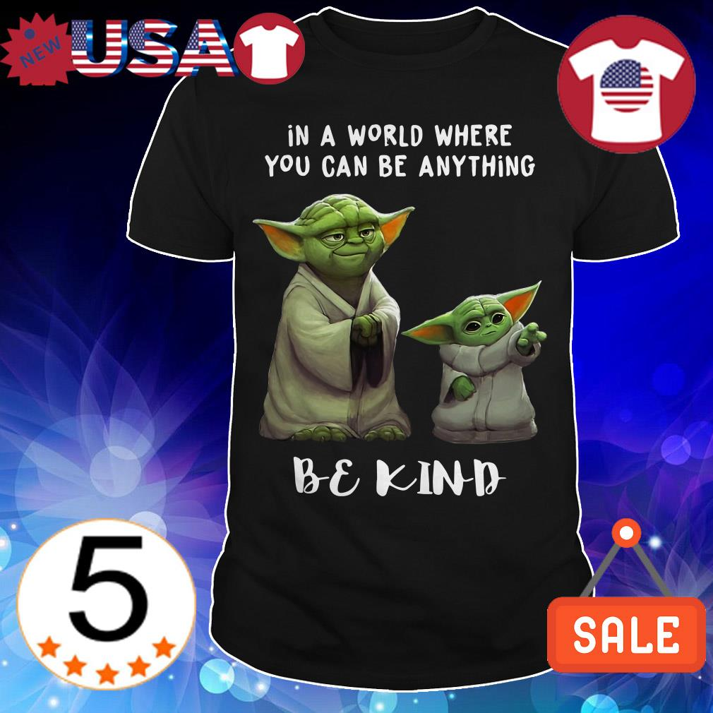 Star Wars Yoda and Baby Yoda in a world where you can be anything be kind shirt