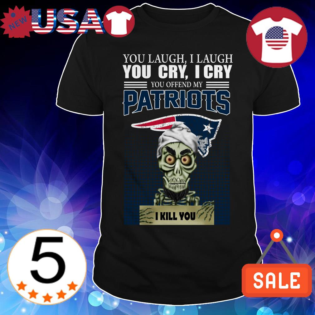 Jeff Dunham you laugh i laugh you cry i cry you offend my Patriots i will kill you shirt
