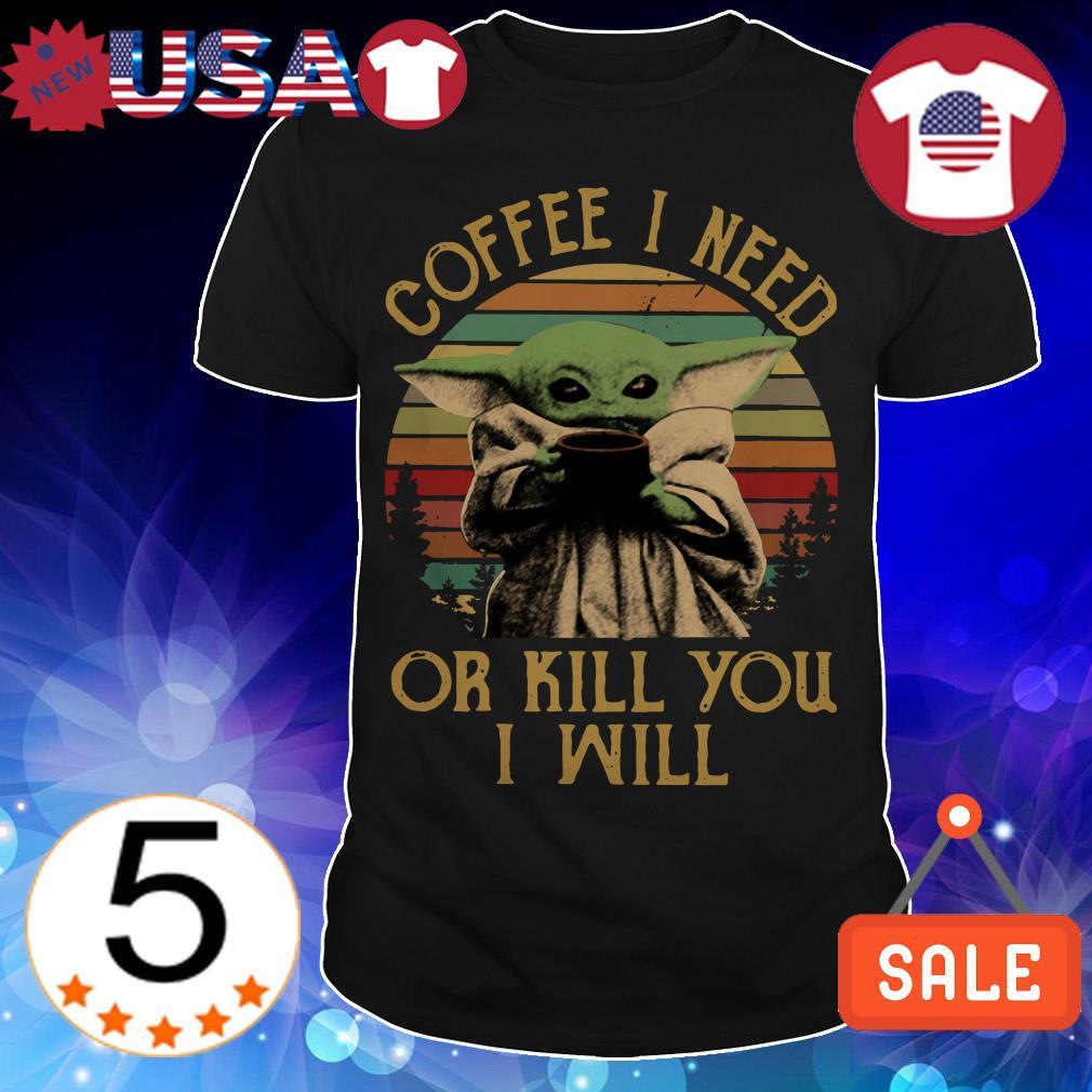 Star Wars Baby Yoda coffee i need or kill you i will vintage shirt