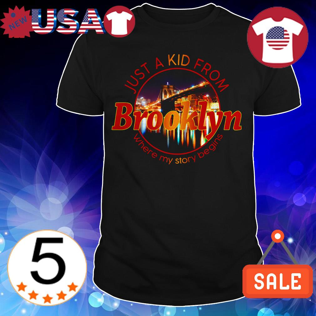 Just a kid from Brooklyn where my story begins shirt