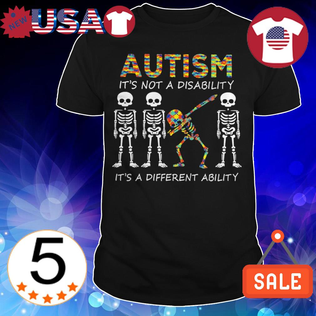 Dabbing Skeleton autism it's not a disability it's a different ability shirt