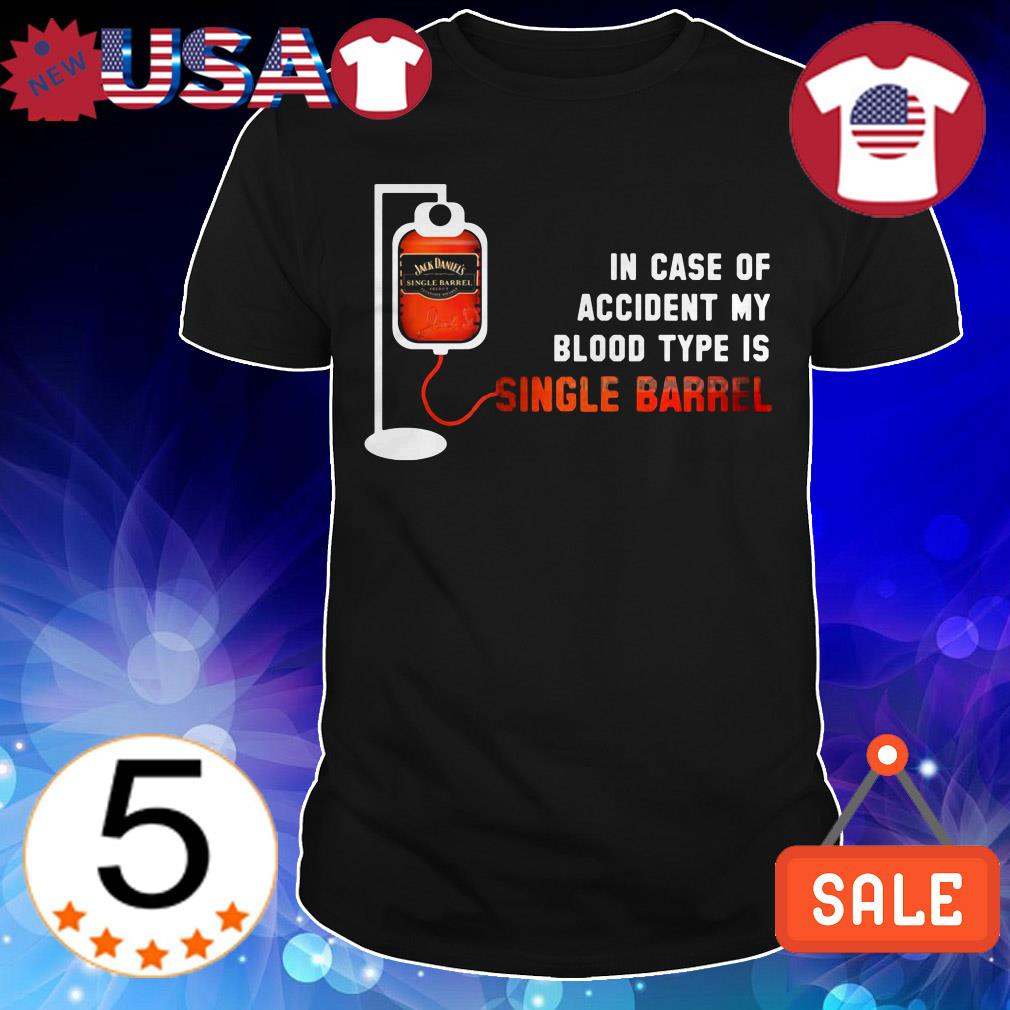 In case of accident my blood type is Single Barrel shirt