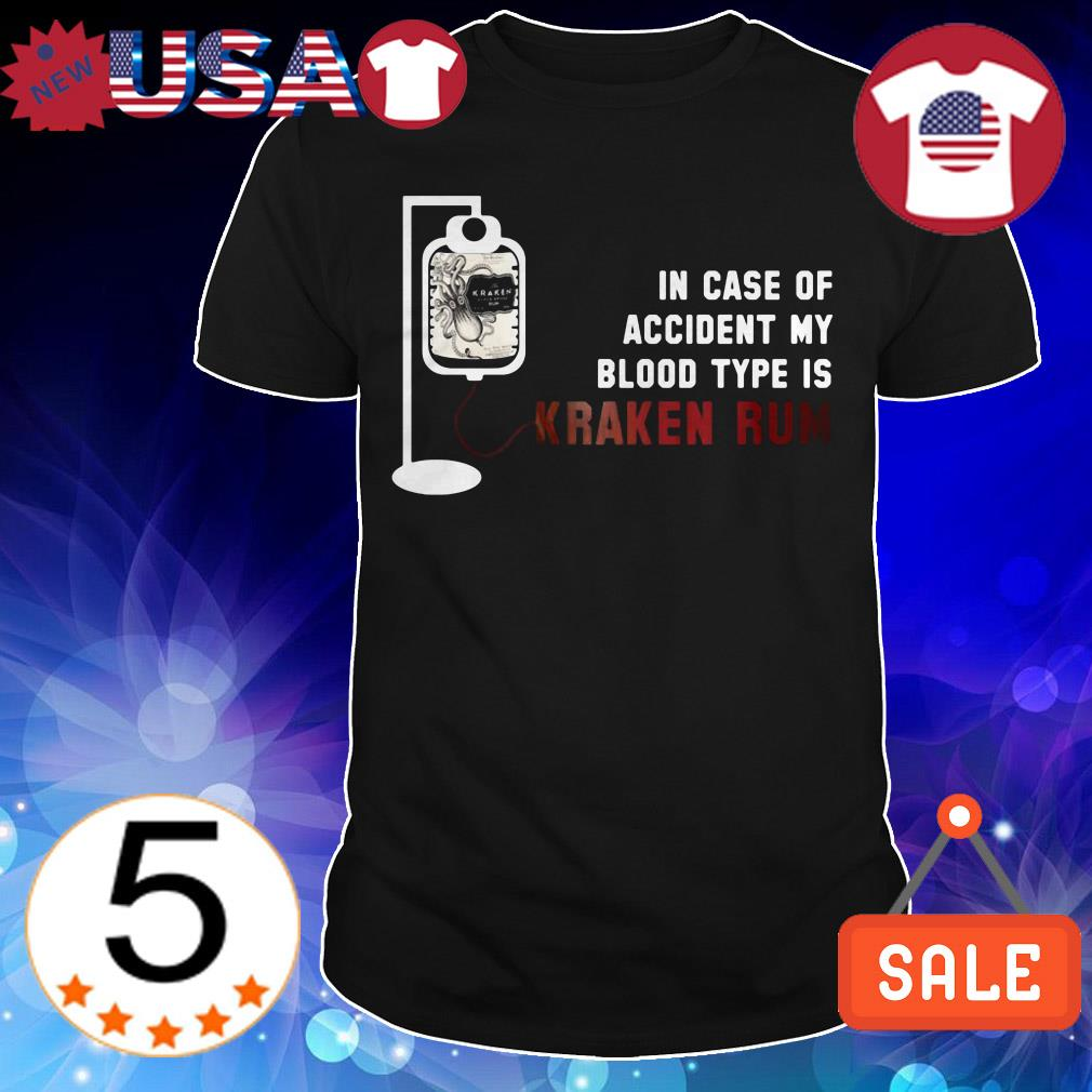 In case of accident my blood type is Kraken Rum shirt